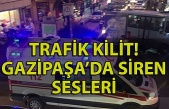 TRAFİK KİLİT! GAZİPAŞA'DA SİREN SESLERİ