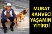 Murat Kahveci yaşamını yitirdi
