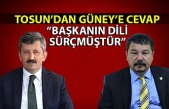 """Tosun'dan Güney'e cevap: """"Başkanın dili sürçmüştür"""""""