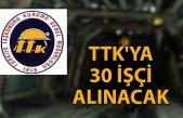 TTK'ya 30 işçi alınacak