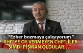 """""""CHP'ye oy vermeyen CHP'liler şimdi pişman oldular… Ezber bozmaya çalışıyorum """""""