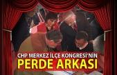 CHP Merkez İlçe Kongresi'nin perde arkası...