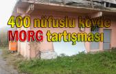 400 nüfuslu köyde morg tartışması