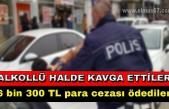 Alkollü halde kavga ettiler 6 bin 300 TL para cezası ödediler....