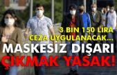 Maskesiz dışarı çıkmak yasak! Cezası 3 bin 150 lira...