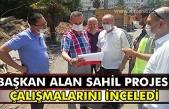 Başkan Alan Sahil Projesi çalışmalarını inceledi