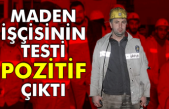 Maden işçisinin testi pozitif çıktı