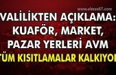 Valilik'ten açıklama: Kuaför, Market, Pazar yerleri AVM tüm kısıtlamalar kalkıyor.