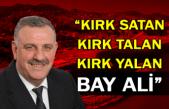"""""""Kırk Satan, Kırk Talan, Kırk Yalan, Bay Ali"""""""