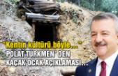 "Polat Türkmen' den kaçak ocak açıklaması… ""Kentin kültürü böyle…"""
