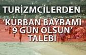 Turizmcilerden 'Kurban bayramı 9 gün olsun' talebi