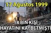 17 Ağustos 1999… 18 bin kişi hayatını kaybetmişti…