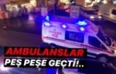 Ambulanslar peş peşe geçti!..