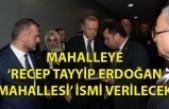 Mahalleye 'Recep Tayyip Erdoğan Mahallesi' ismi verilecek