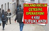 Dolandırıcılık çetesine operasyon! 4 kişi tutuklandı
