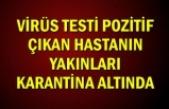 VİRÜS TESTİ POZİTİF ÇIKAN HASTANIN YAKINLARI KARANTİNA ALTINDA
