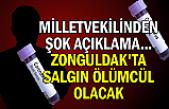 Milletvekilinden şok açıklama... Zonguldak'ta salgın ölümcül olacak
