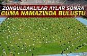 Zonguldaklılar aylar sonra cuma namazında buluştu