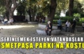Serinlemek isteyen vatandaşlar İsmetpaşa Parkı'na koştu