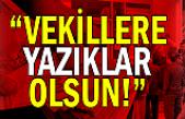 """""""Vekillere Yazıklar Olsun!"""""""