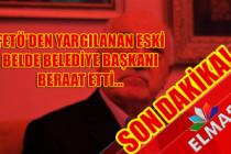 FETÖ'den yargılanan eski belde belediye başkanı beraat etti...