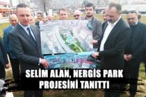Selim Alan, Nergis Park projesini tanıttı...