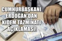 Cumhurbaşkanı Erdoğan'dan kıdem tazminatı açıklaması!
