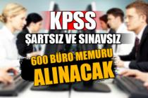 KPSS şartsız ve sınavsız 600 Büro Memuru alınacak...