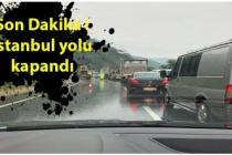 Son Dakika ! İstanbul yolu kapandı