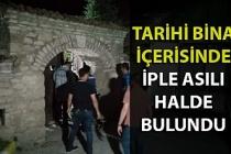 Karabük'te bir kişi tarihi binada iple asılı halde bulundu