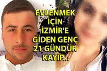 Evlenmek için İzmir'e giden genç 21 gündür kayıp...