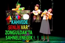 """""""Kahvede Şenlik Var"""" Zonguldak'ta sahnelenecek"""