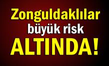 Zonguldaklılar büyük risk altında!