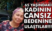 65 Yaşındaki kadının cansız bedenine ulaştılar!!!