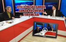 Atilla Öksüz sordu, Adnan Küçükvar yorumladı