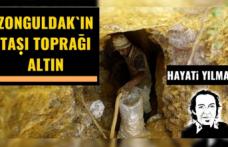 Zonguldak'ın taşı toprağı altın...
