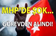 MHP'de şok! Görevden alındı…