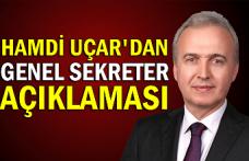 Hamdi Uçar'dan genel sekreter açıklaması