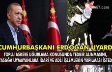 Cumhurbaşkanı Erdoğan uyardı toplu askere uğurlama konusunda tedbir alınmasını, yasağa uymayanlara idari ve adli işlemlerin yapılması istedi.