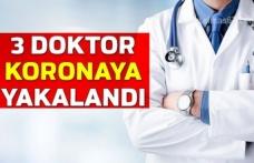 3 DOKTOR KORONAYA YAKALANDI
