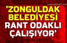 'Zonguldak Belediyesi rant odaklı çalışıyor'