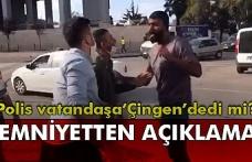 Zonguldak Emniyet Müdürlüğünden açıklama... Polis vatandaşa 'çingen' dedi mi?