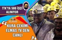 TTK'ya 500 işçi alınıyor… Kura çekimi Elmas...