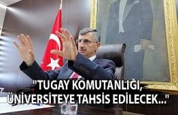 """""""Tugay Komutanlığı üniversiteye tahsis edilecek..."""""""