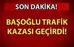 BAŞOĞLU TRAFİK KAZASI GEÇİRDİ!