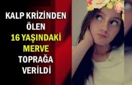 Kalp krizinden ölen 16 yaşındaki Merve toprağa...
