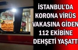 İstanbul'da korona virüs vakasına giden 112 ekibine...