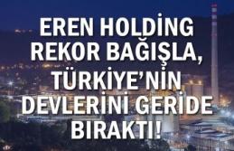 EREN HOLDİNG REKOR BAĞIŞLA, TÜRKİYE'NİN DEVLERİNİ...