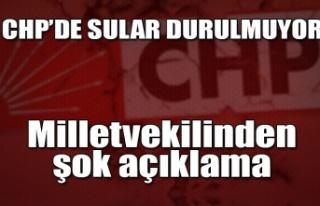CHP'de sular durulmuyor... Milletvekilinden şok...