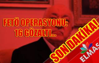 FETÖ operasyonu: 16 gözaltı...